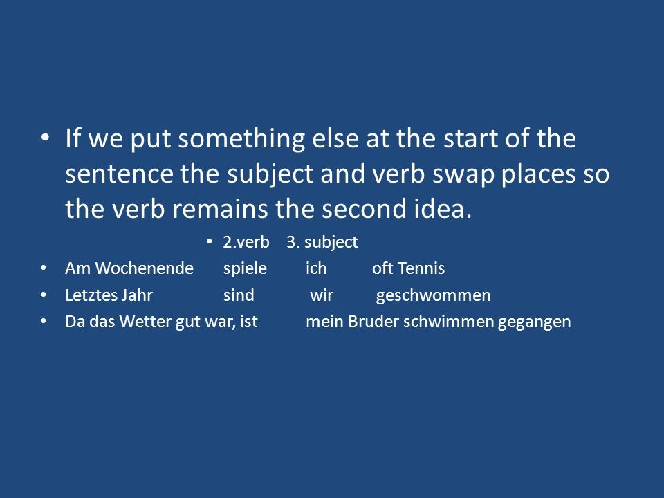 If we put something else at the start of the sentence the subject and verb swap places so the verb remains the second idea.
