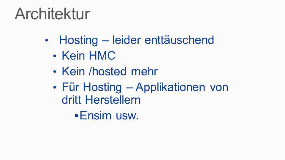 Architektur Hosting – leider enttäuschend Kein HMC Kein /hosted mehr