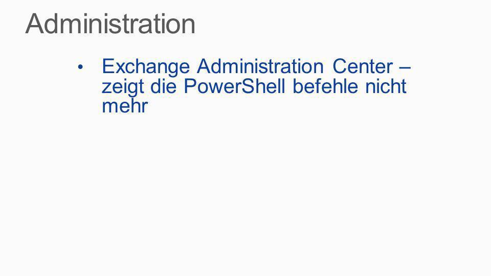 Administration Exchange Administration Center – zeigt die PowerShell befehle nicht mehr