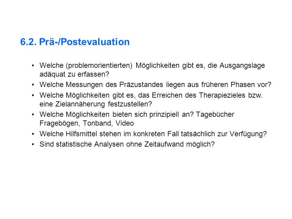 6.2. Prä-/Postevaluation Welche (problemorientierten) Möglichkeiten gibt es, die Ausgangslage adäquat zu erfassen