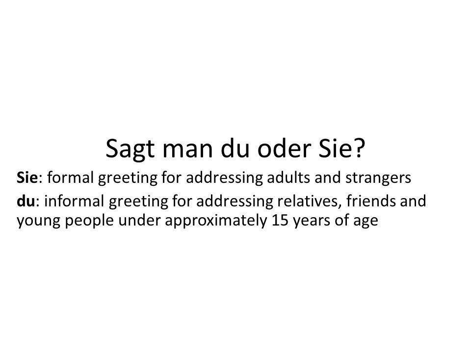 Sagt man du oder Sie Sie: formal greeting for addressing adults and strangers.