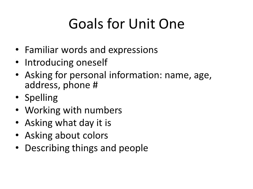 Goals for Unit One Familiar words and expressions Introducing oneself