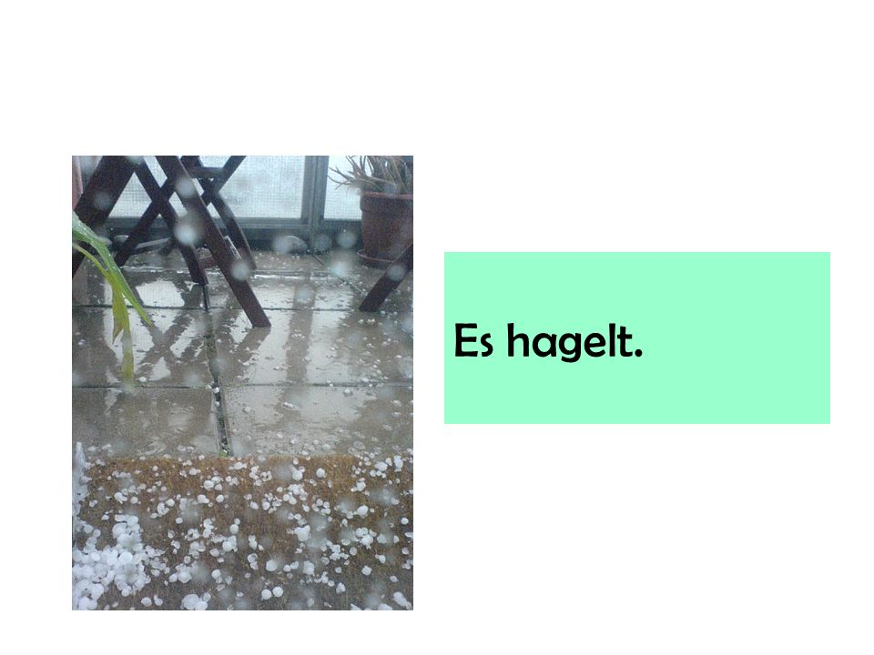 Es hagelt.