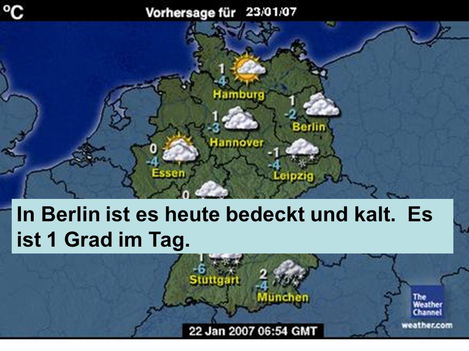 In Berlin ist es heute bedeckt und kalt. Es ist 1 Grad im Tag.