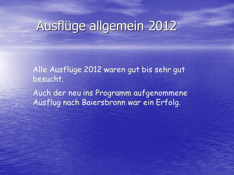 Ausflüge allgemein 2012 Alle Ausflüge 2012 waren gut bis sehr gut besucht.