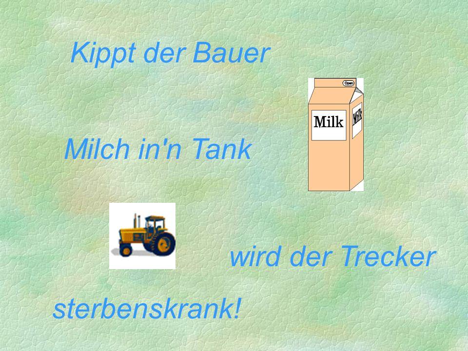 Kippt der Bauer Milch in n Tank wird der Trecker sterbenskrank!