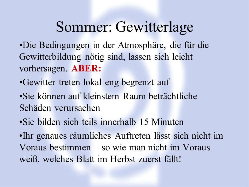 Sommer: Gewitterlage Die Bedingungen in der Atmosphäre, die für die Gewitterbildung nötig sind, lassen sich leicht vorhersagen. ABER: