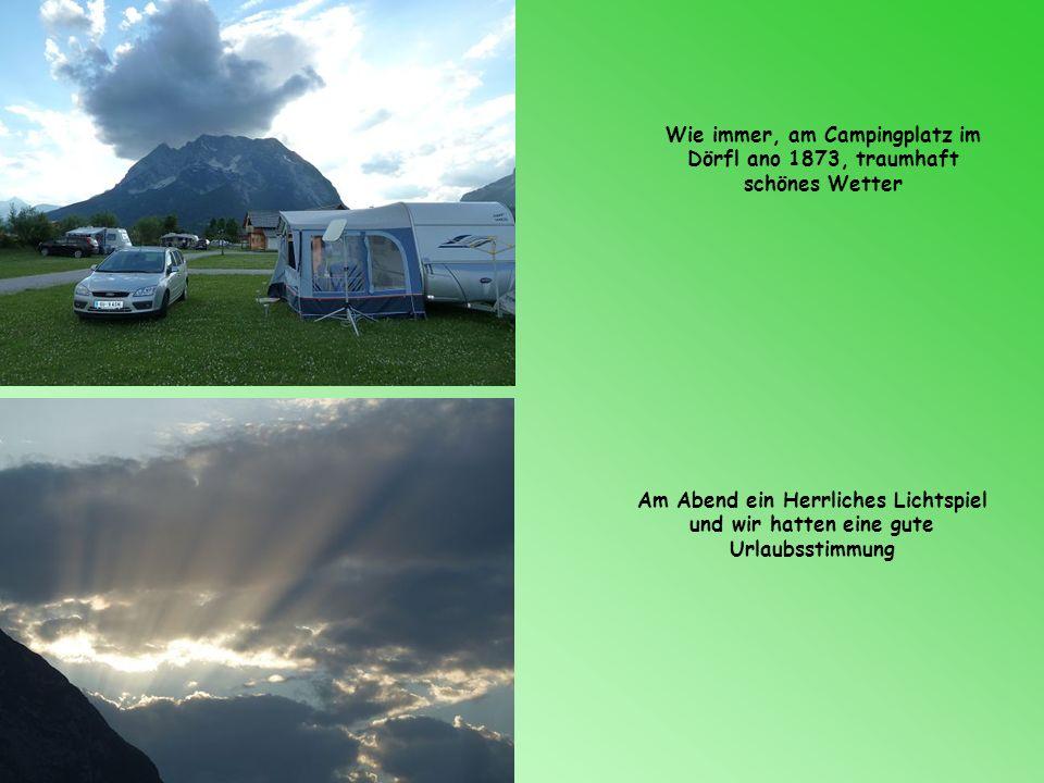 Wie immer, am Campingplatz im Dörfl ano 1873, traumhaft schönes Wetter
