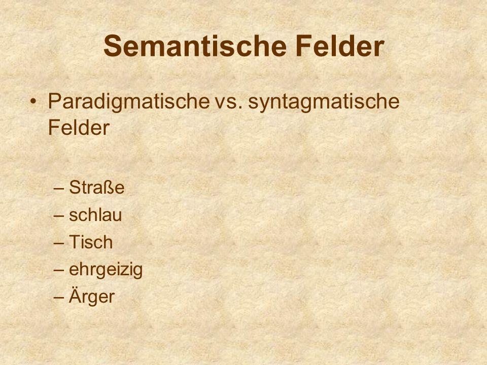 Semantische Felder Paradigmatische vs. syntagmatische Felder Straße