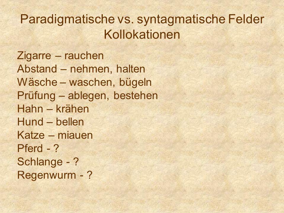Paradigmatische vs. syntagmatische Felder Kollokationen