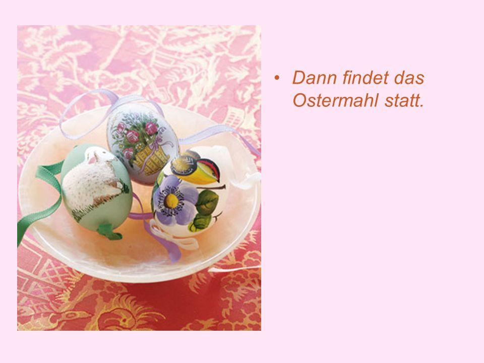 Dann findet das Ostermahl statt.