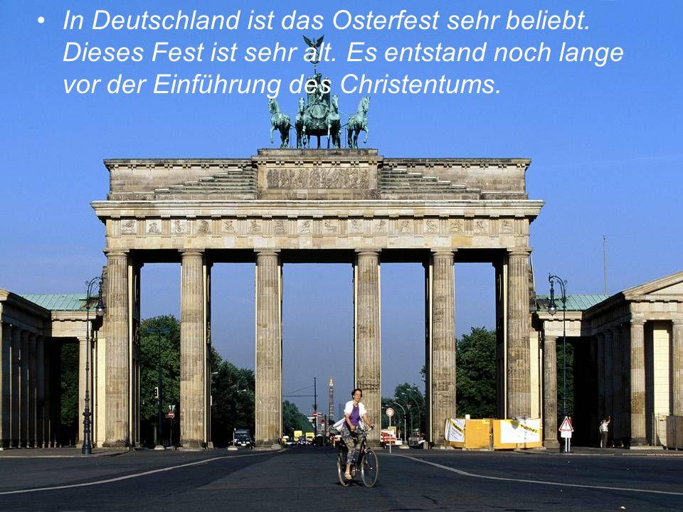 In Deutschland ist das Osterfest sehr beliebt. Dieses Fest ist sehr alt.