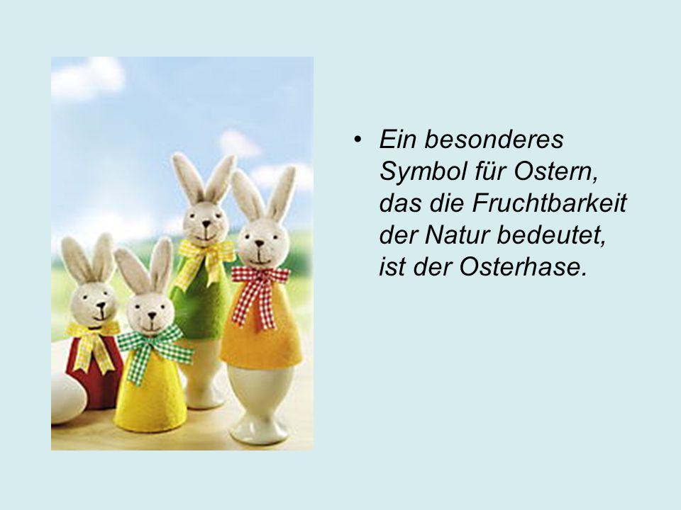 Ein besonderes Symbol für Ostern, das die Fruchtbarkeit der Natur bedeutet, ist der Osterhase.
