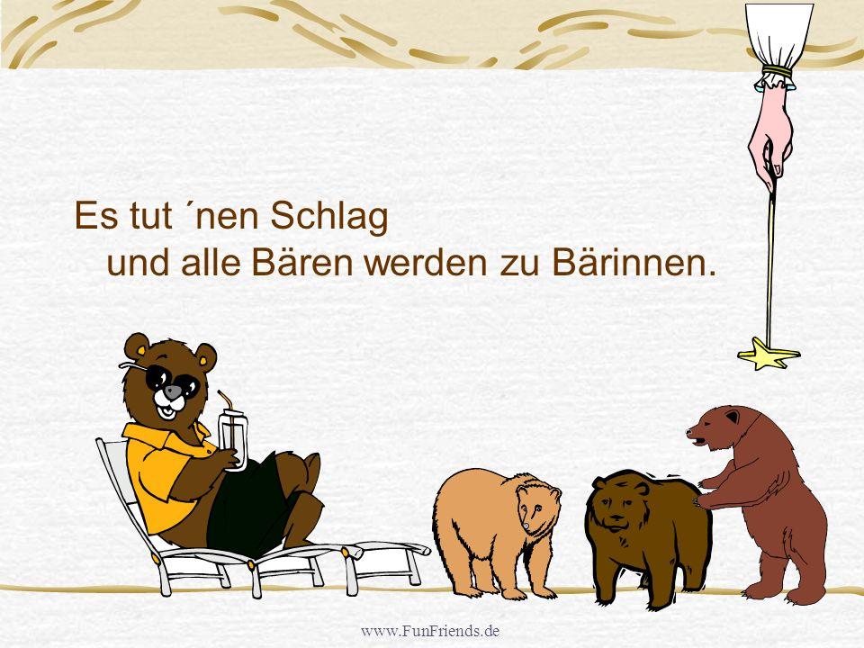 Es tut ´nen Schlag und alle Bären werden zu Bärinnen.