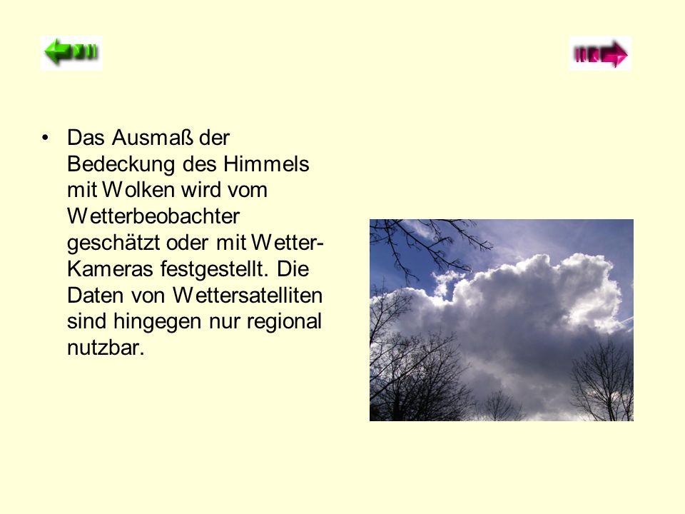 Das Ausmaß der Bedeckung des Himmels mit Wolken wird vom Wetterbeobachter geschätzt oder mit Wetter-Kameras festgestellt.