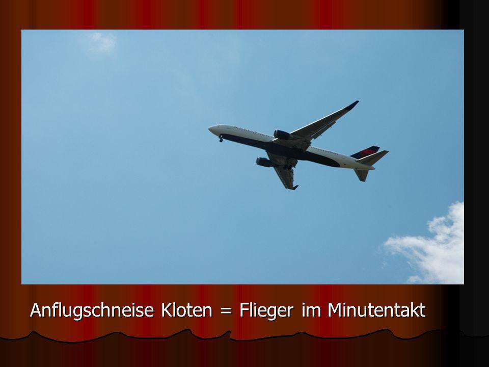 Anflugschneise Kloten = Flieger im Minutentakt