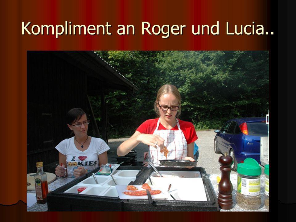 Kompliment an Roger und Lucia..