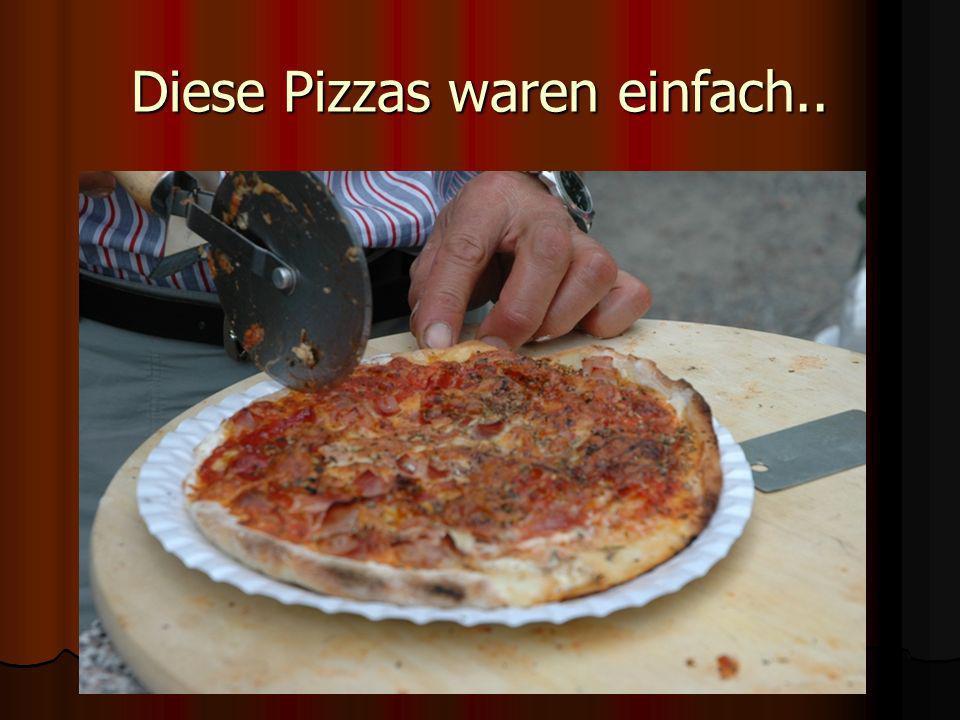 Diese Pizzas waren einfach..