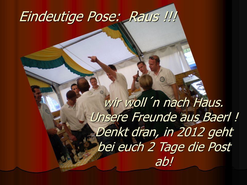 Eindeutige Pose: Raus !!. wir woll´n nach Haus. Unsere Freunde aus Baerl .