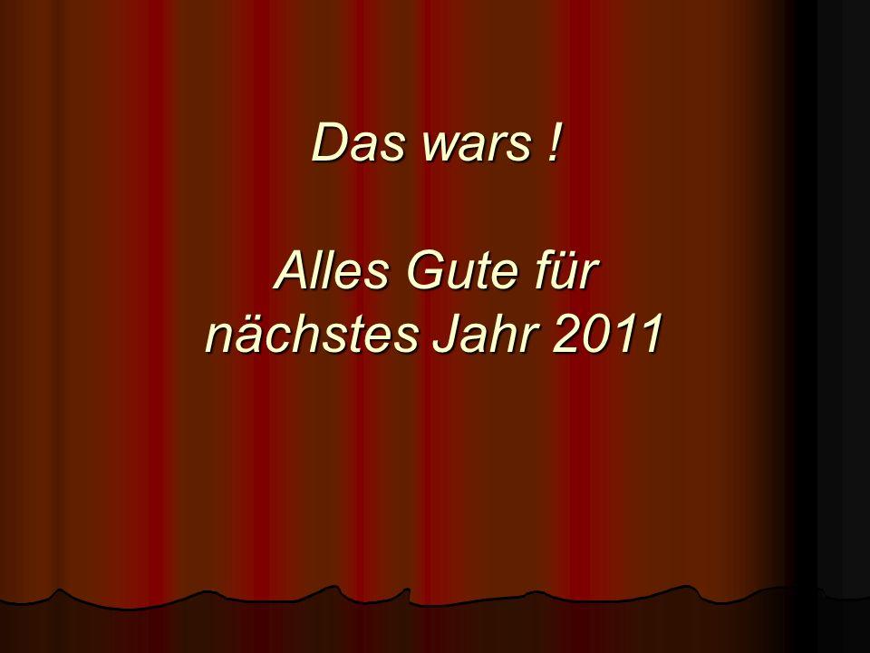 Das wars ! Alles Gute für nächstes Jahr 2011
