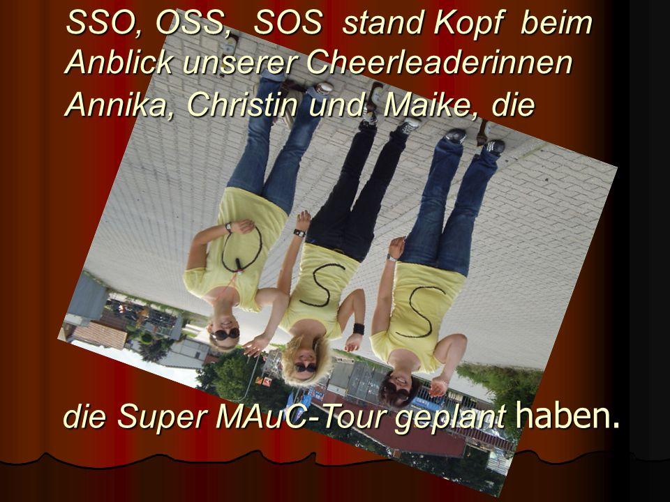 SSO, OSS, SOS stand Kopf beim Anblick unserer Cheerleaderinnen Annika, Christin und Maike, die