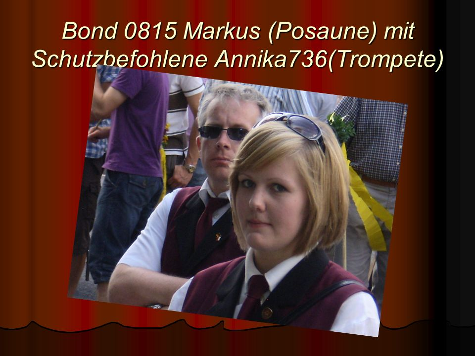 Bond 0815 Markus (Posaune) mit Schutzbefohlene Annika736(Trompete)
