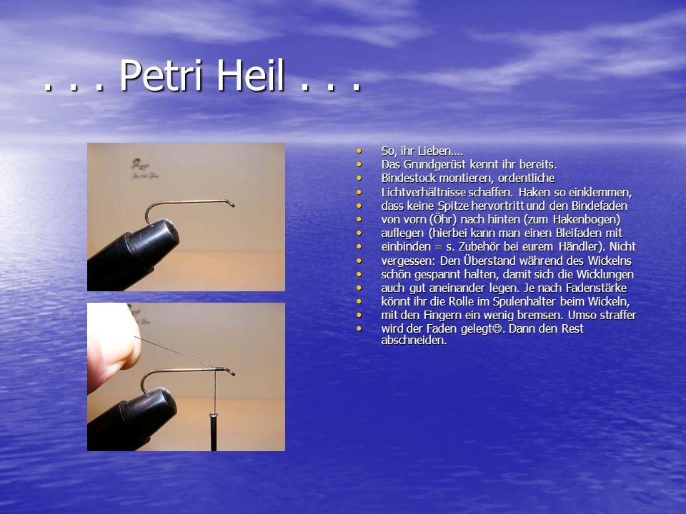 . . . Petri Heil . . . So, ihr Lieben….