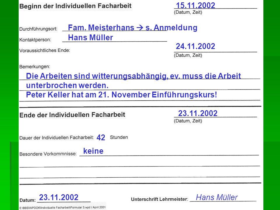 15.11.2002 Fam. Meisterhans  s. Anmeldung. Hans Müller. 24.11.2002. Die Arbeiten sind witterungsabhängig, ev. muss die Arbeit.