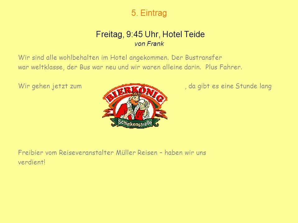5. Eintrag Freitag, 9:45 Uhr, Hotel Teide von Frank