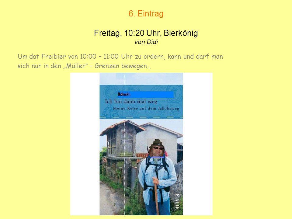 6. Eintrag Freitag, 10:20 Uhr, Bierkönig von Didi