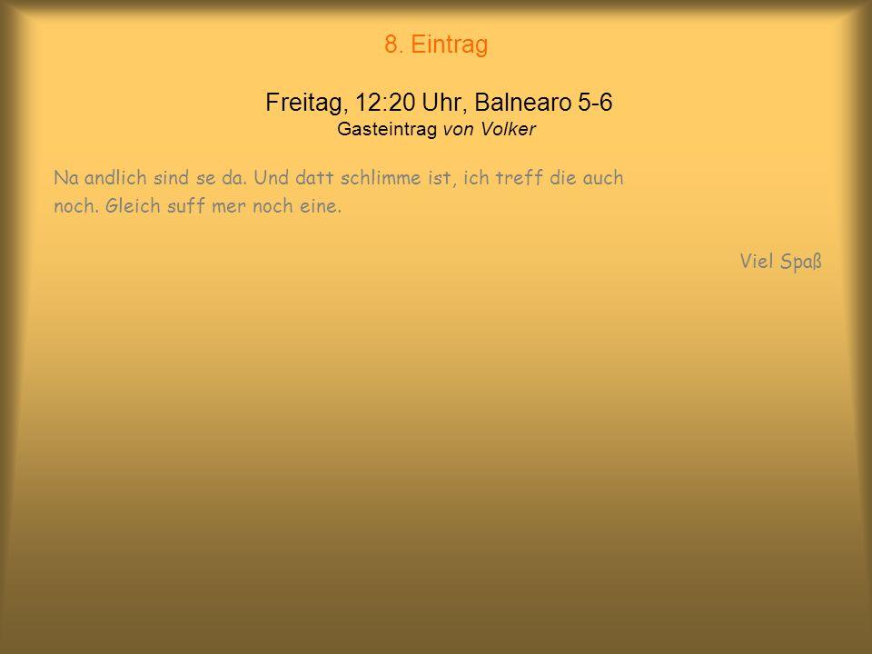 8. Eintrag Freitag, 12:20 Uhr, Balnearo 5-6 Gasteintrag von Volker