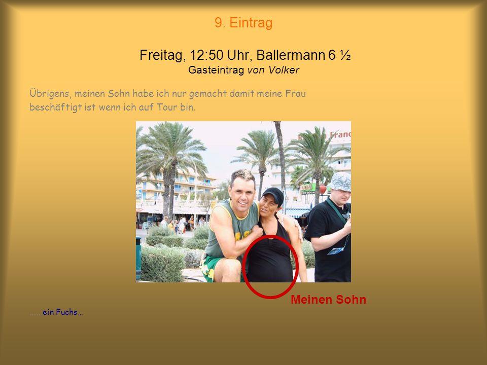 9. Eintrag Freitag, 12:50 Uhr, Ballermann 6 ½ Gasteintrag von Volker