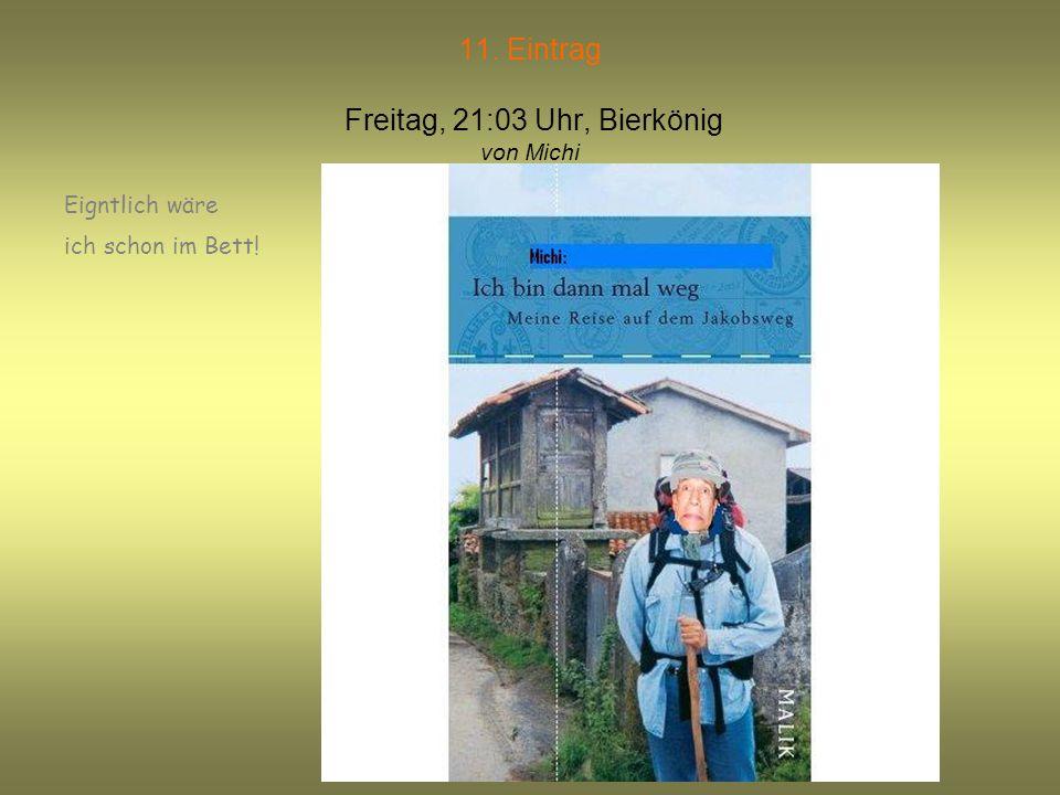 11. Eintrag Freitag, 21:03 Uhr, Bierkönig von Michi