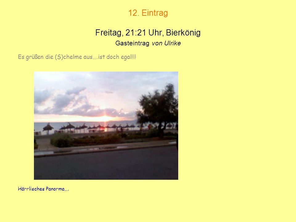 12. Eintrag Freitag, 21:21 Uhr, Bierkönig Gasteintrag von Ulrike