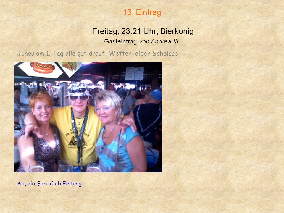 16. Eintrag Freitag, 23:21 Uhr, Bierkönig Gasteintrag von Andrea III.