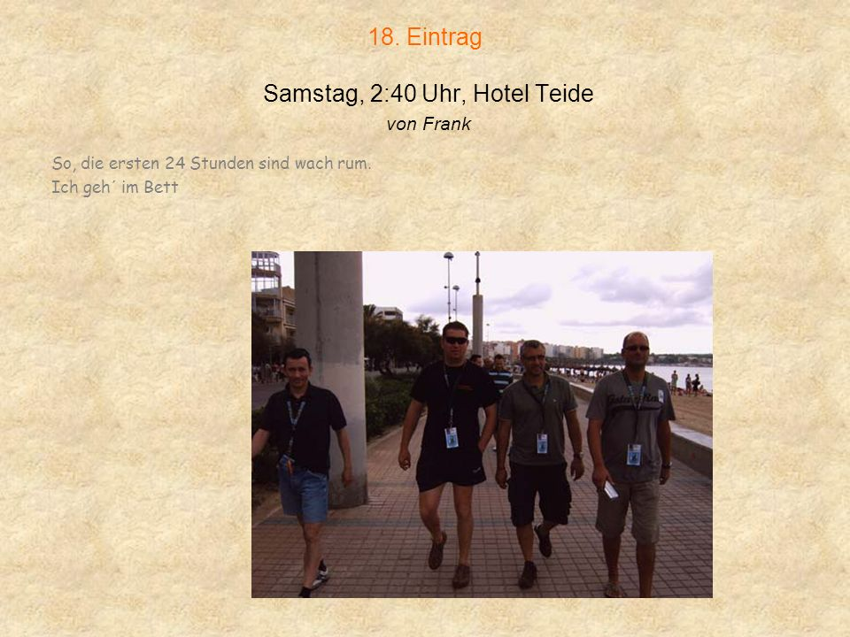 18. Eintrag Samstag, 2:40 Uhr, Hotel Teide von Frank