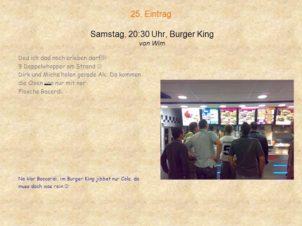 25. Eintrag Samstag, 20:30 Uhr, Burger King von Wim