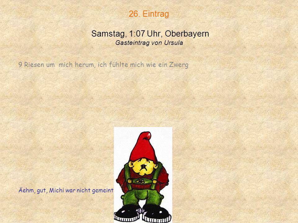 26. Eintrag Samstag, 1:07 Uhr, Oberbayern Gasteintrag von Ursula