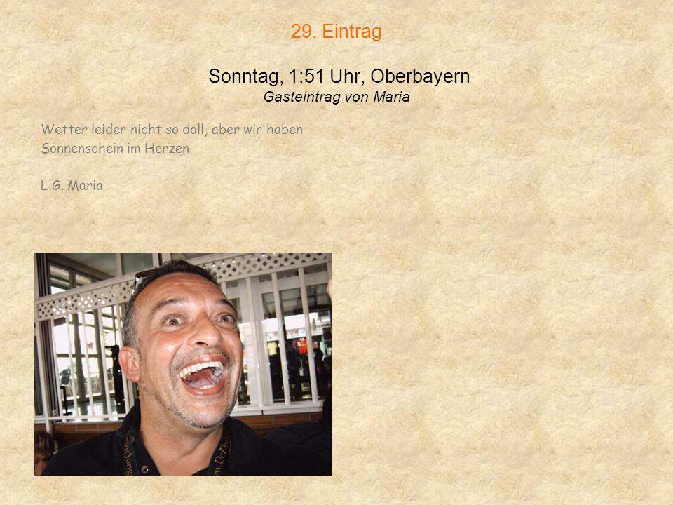 29. Eintrag Sonntag, 1:51 Uhr, Oberbayern Gasteintrag von Maria