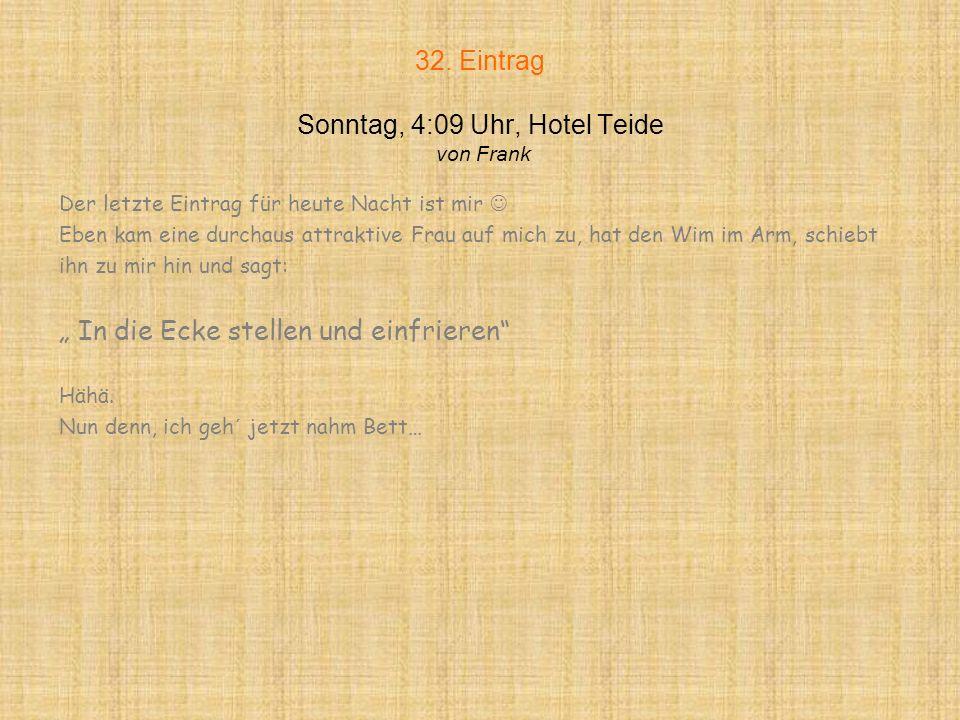 32. Eintrag Sonntag, 4:09 Uhr, Hotel Teide von Frank