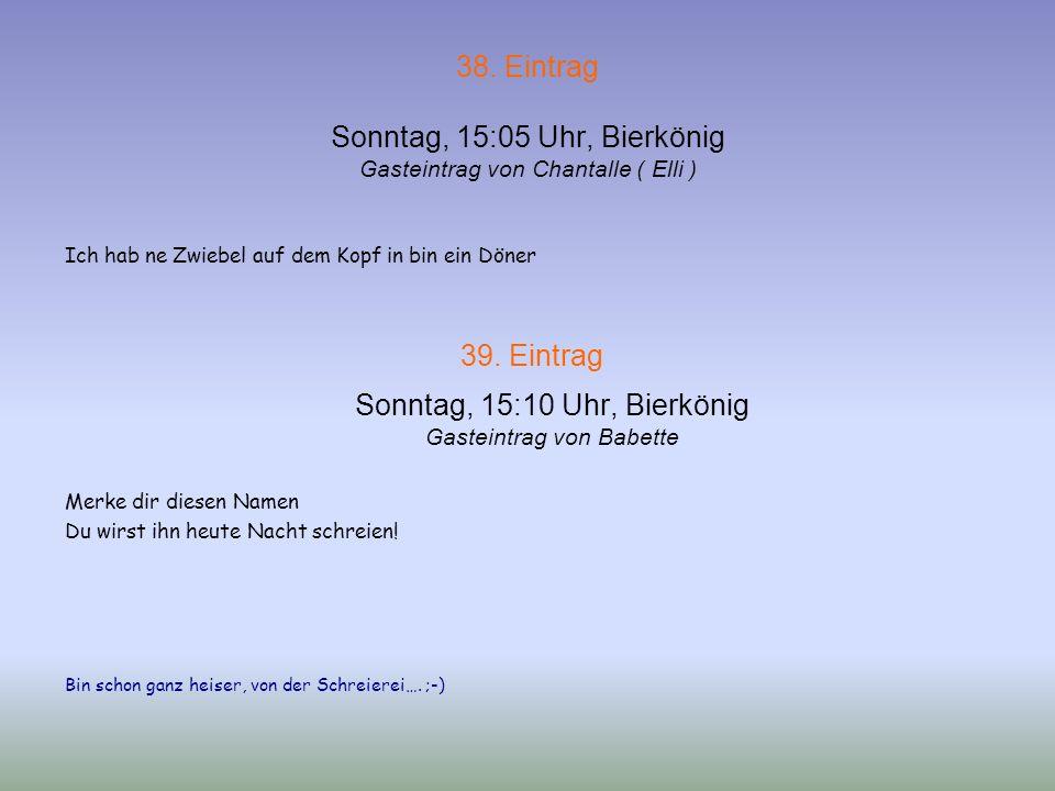 39. Eintrag Sonntag, 15:10 Uhr, Bierkönig Gasteintrag von Babette