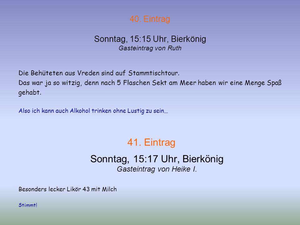40. Eintrag Sonntag, 15:15 Uhr, Bierkönig Gasteintrag von Ruth