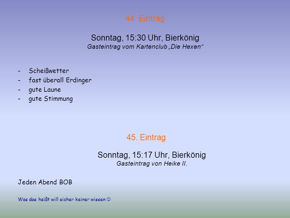 45. Eintrag Sonntag, 15:17 Uhr, Bierkönig Gasteintrag von Heike II.