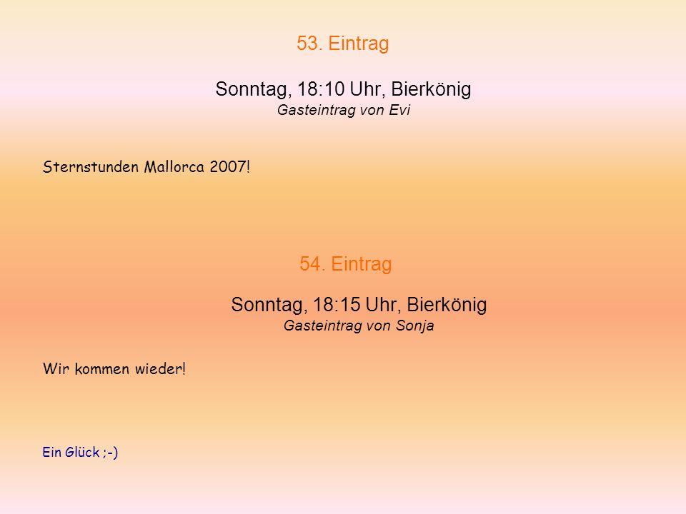 53. Eintrag Sonntag, 18:10 Uhr, Bierkönig Gasteintrag von Evi