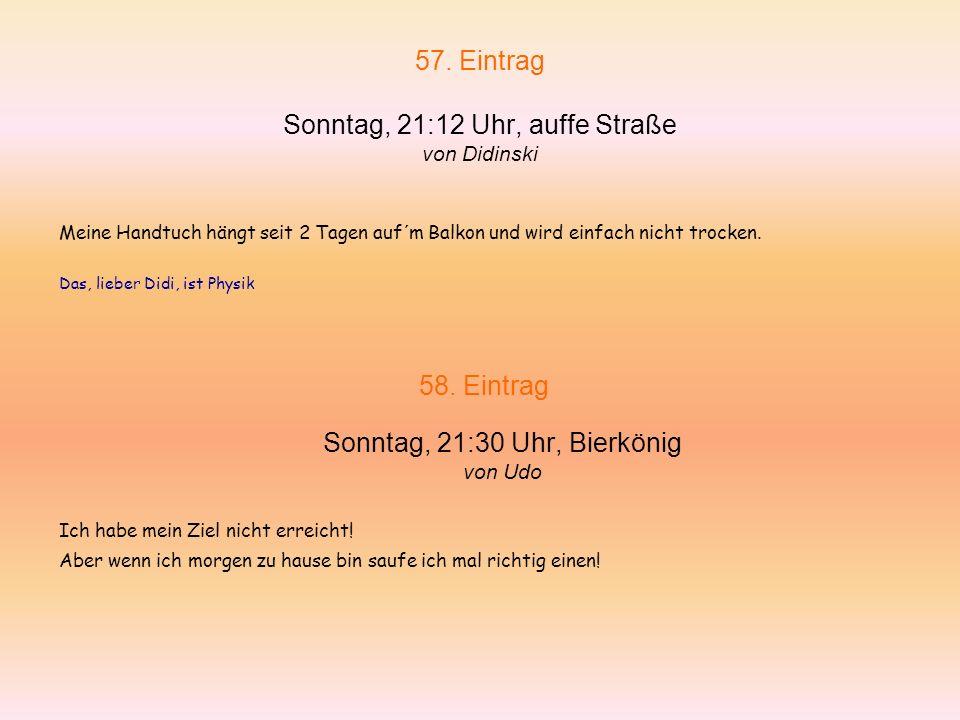 57. Eintrag Sonntag, 21:12 Uhr, auffe Straße von Didinski