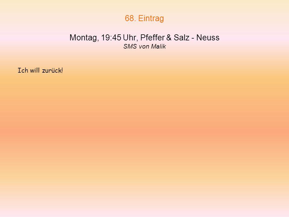 68. Eintrag Montag, 19:45 Uhr, Pfeffer & Salz - Neuss SMS von Malik