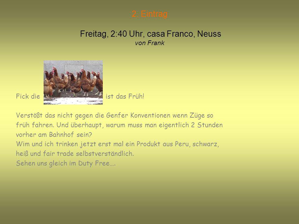 2. Eintrag Freitag, 2:40 Uhr, casa Franco, Neuss von Frank