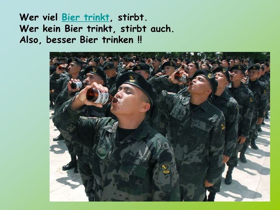Wer viel Bier trinkt, stirbt.