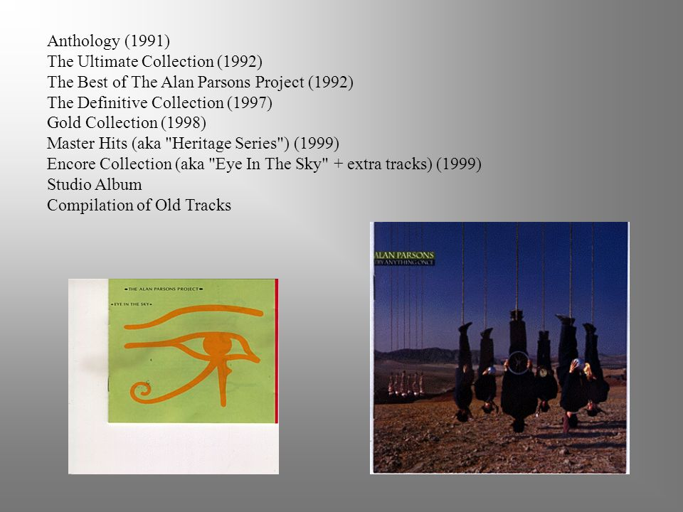 Anthology (1991) The Ultimate Collection (1992) The Best of The Alan Parsons Project (1992) The Definitive Collection (1997)