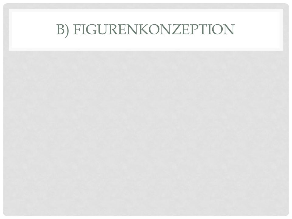 B) Figurenkonzeption